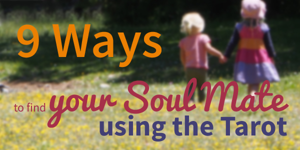 9 Ways to Find Your Soul Mate Using the Tarot
