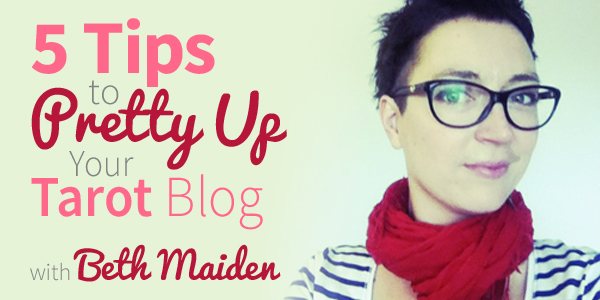 Blog-20150304-5-Tips-To-Pretty-Up-Your-Tarot-Blog-with-Beth-Maiden