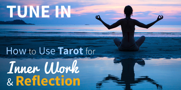 Blog-20150513-tune-in-how-to-use-tarot-for-inner-work-and-reflection