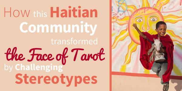 Blog-20150617-Haitian-Community-transformed-the-face-of-tarot