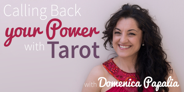 Blog-20150624-calling-back-your-power-with-tarot-with-domenica-papalia