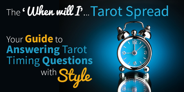 Blog-20150729-your-guide-to-answering-tarot-timing-questions-with-style