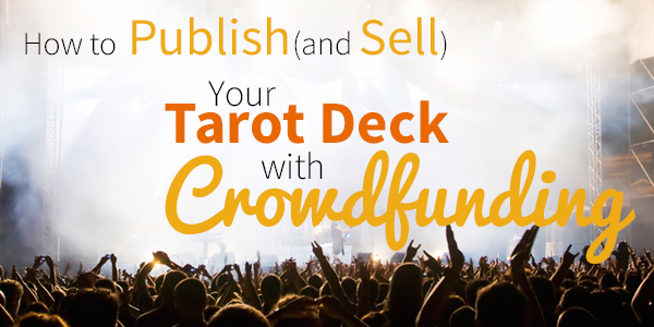 Blog-20150826-how-to-publish-and-sell-your-tarot-deck-with-crowd-funding