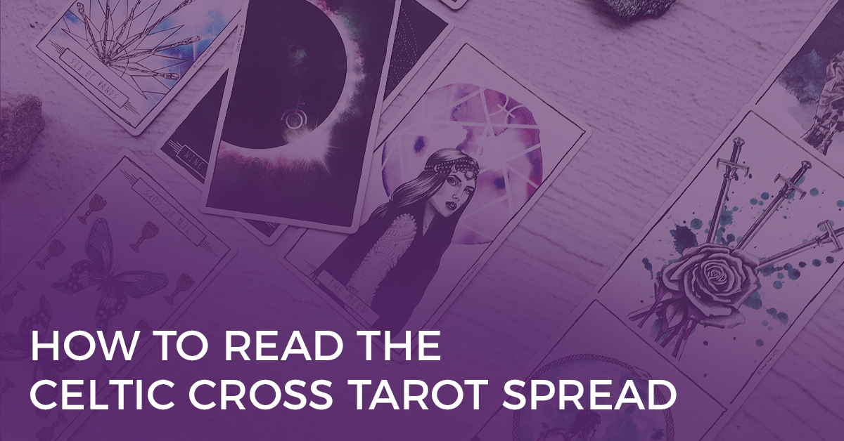 How to Read the Celtic Cross Tarot Spread