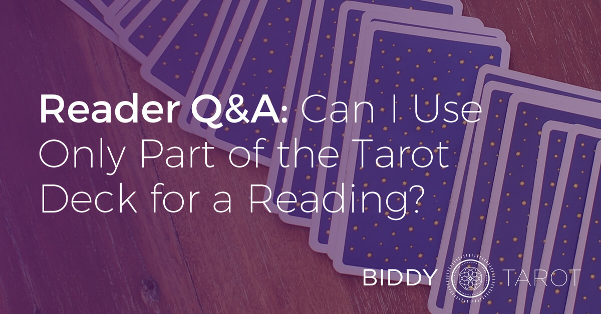 blog-20110819-reader-qa-can-i-use-only-part-of-the-tarot-deck-for-a-reading