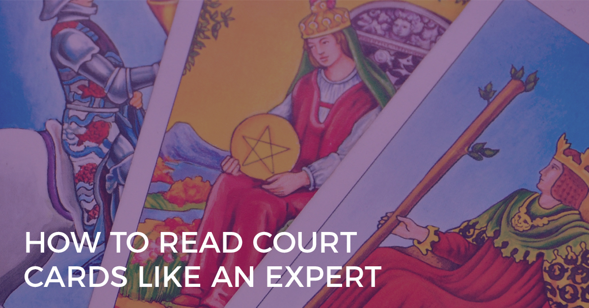 How to Read the Tarot Court Cards Like an Expert