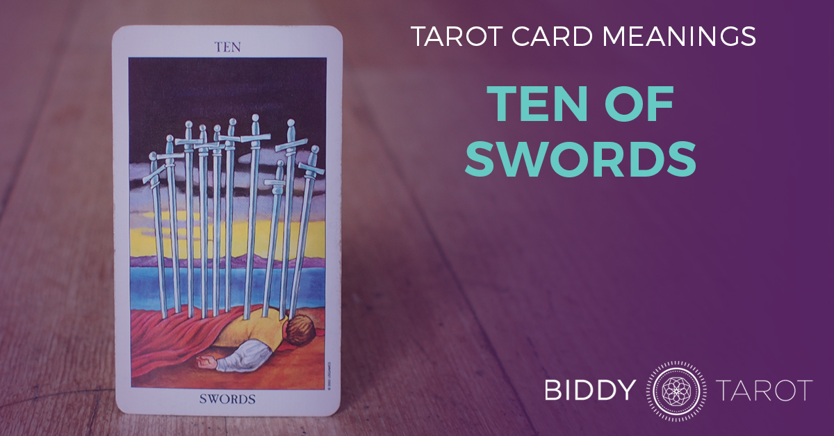 Ten of Swords Tarot Card Meanings | Biddy Tarot