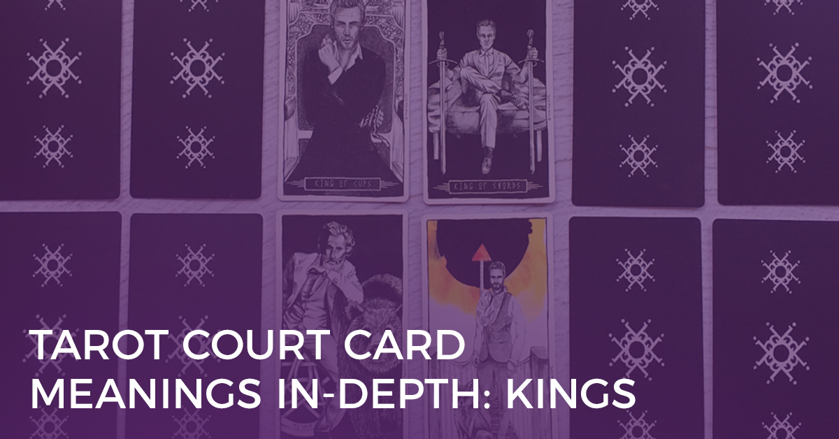 Court Card Meanings In-Depth: Kings | Biddy Tarot Blog