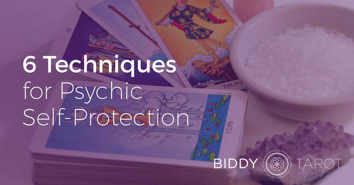 6 Techniques for Psychic Self-Protection | Biddy Tarot Blog