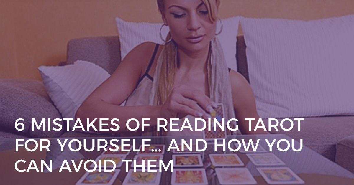 6 mistakes of reading tarot for yourself and how you can avoid them