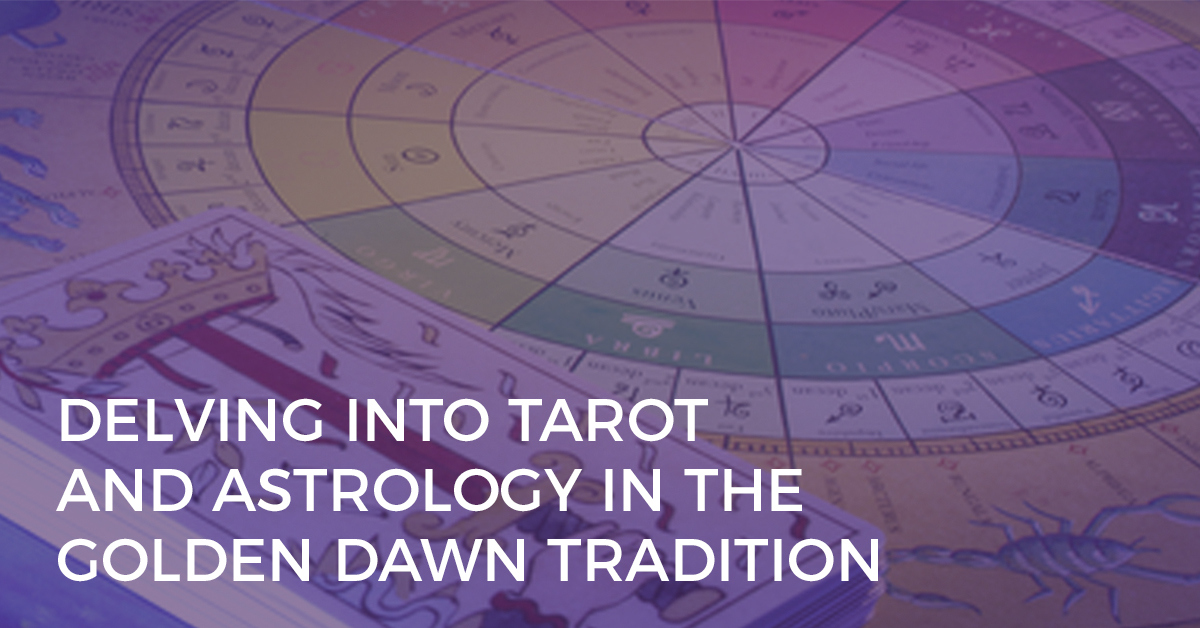 delving into tarot and astrology in the golden dawn tradition