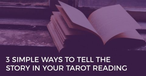 3 simple ways to tell the story in your tarot reading