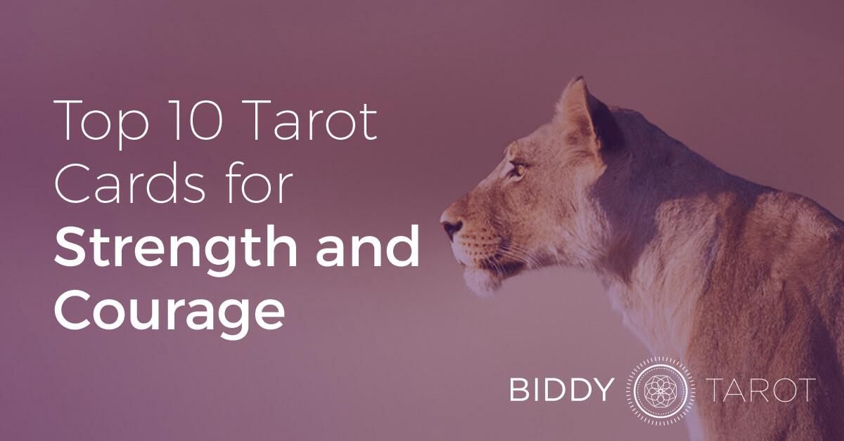 Top 10 Tarot Cards For Strength And Courage Biddytarot Blog