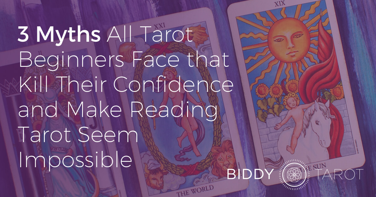 3 Myths All Tarot Beginners Face that Kill Their Confidence and Make Reading Tarot Seem Impossible