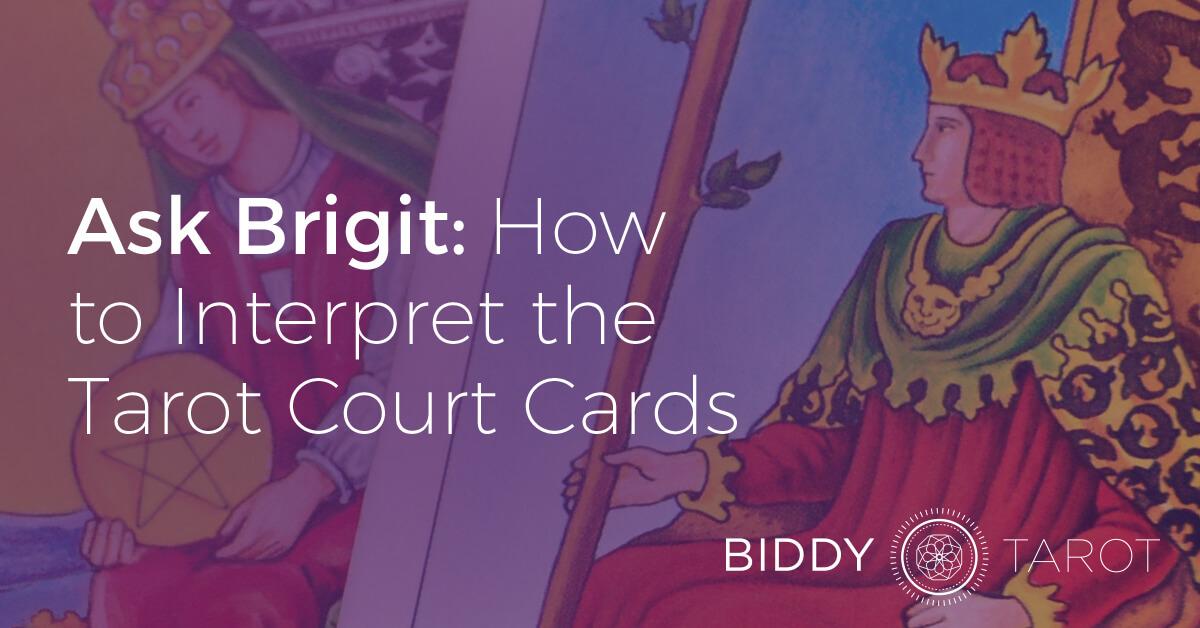 Ask Brigit: How to Interpret the Tarot Court Cards