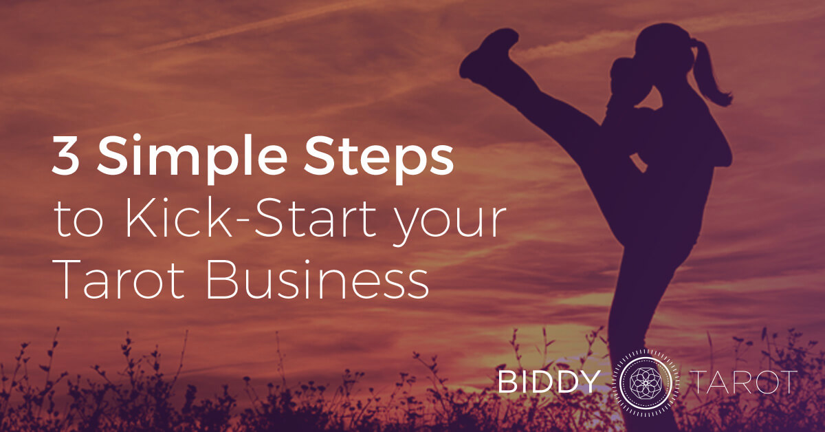 3 Simple Steps to Kick-Start Your Tarot Business | Biddy Tarot Blog