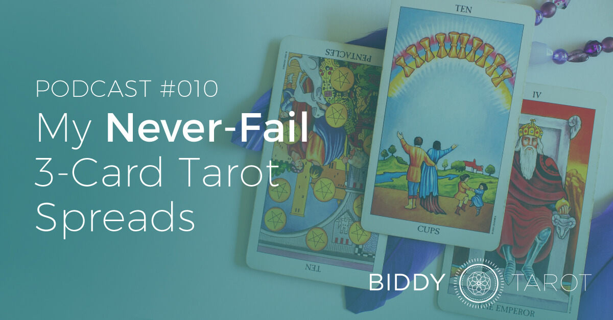 96b35372631ff6 BTP10  My Never-Fail 3-Card Tarot Spreads   BiddyTarot Podcast