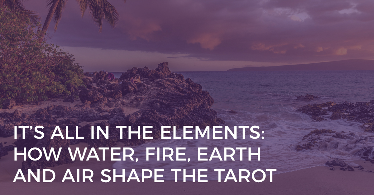 it's all in the elements how water fire earth and air shape the tarot