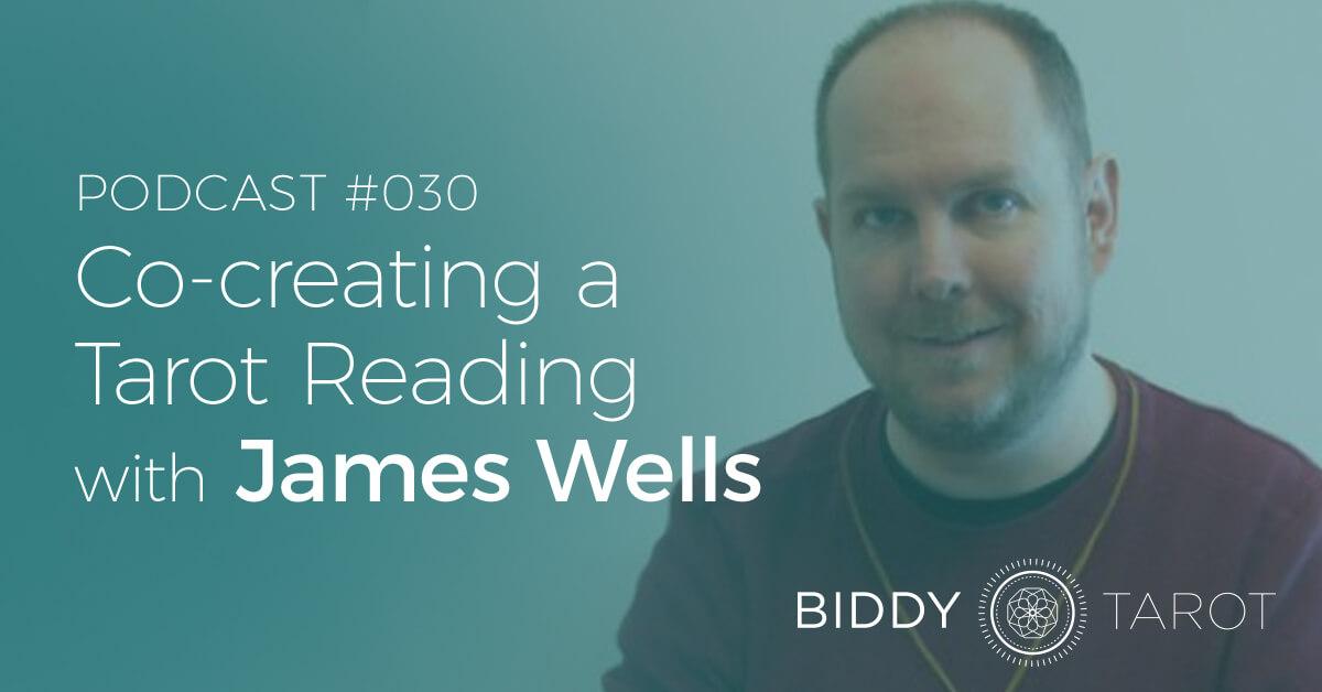 blog-btp030-co-creating-a-tarot-reading-with-james-wells