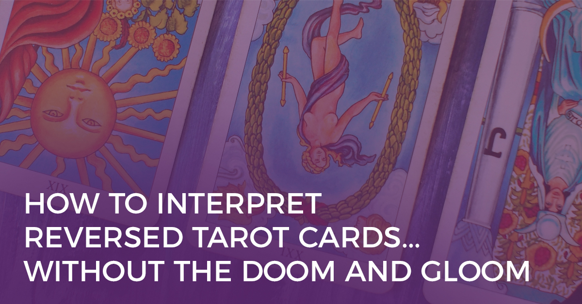 How to Interpret Reversed Tarot Cards