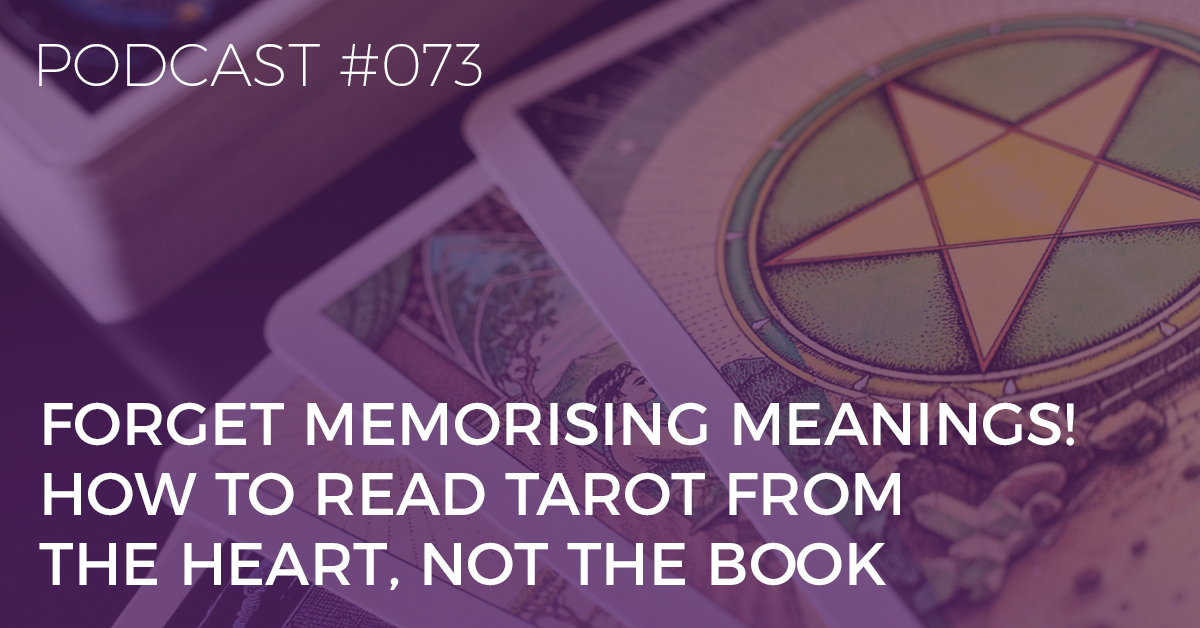BTP73: Forget Memorising Meanings! How to Read Tarot From the Heart Not the Book