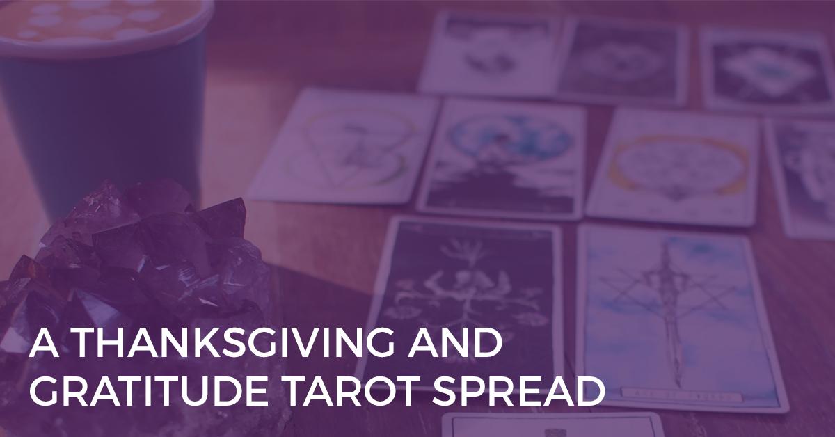 A Thanksgiving and Gratitude Tarot Spread