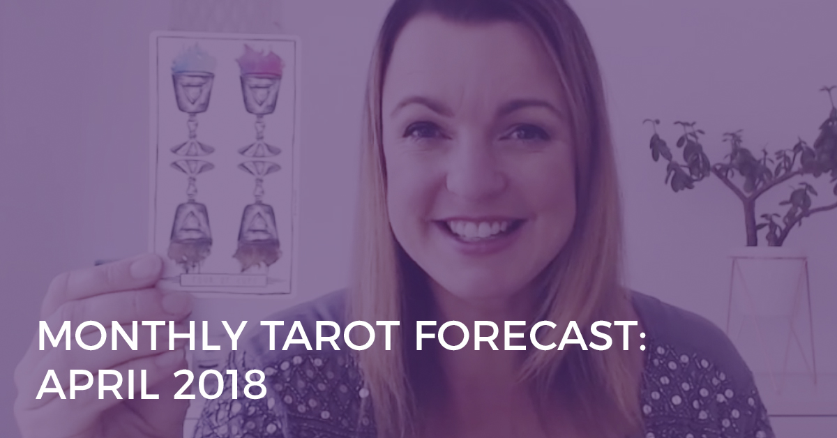 Monthly Tarot Forecast for April 2018