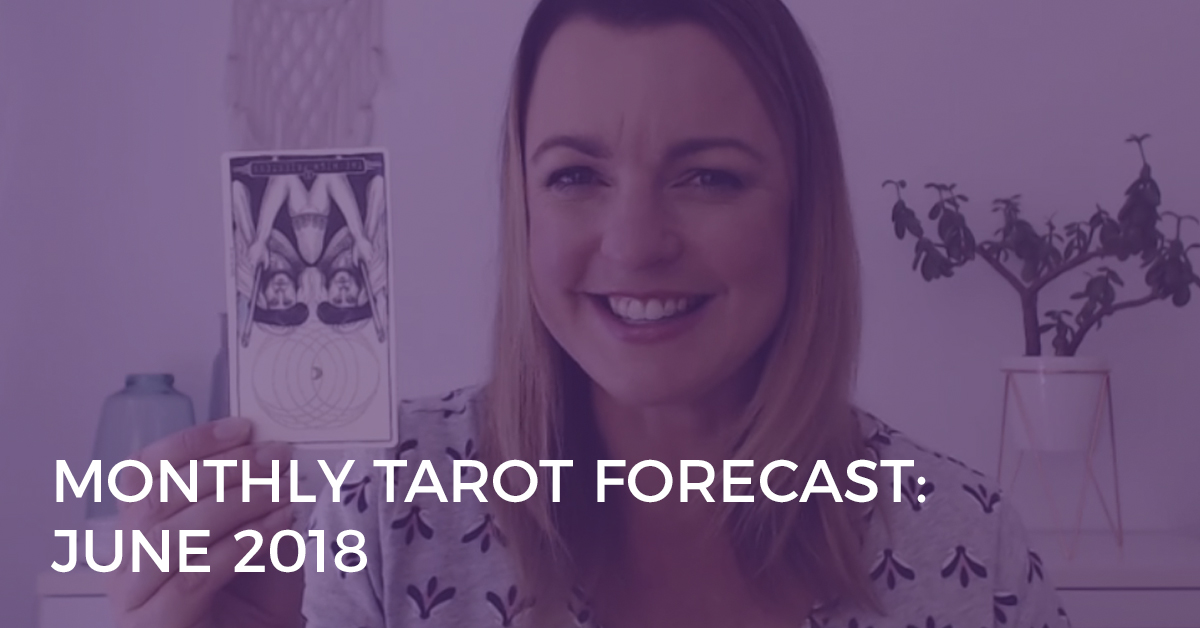 Monthly Tarot Forecast for June 2018
