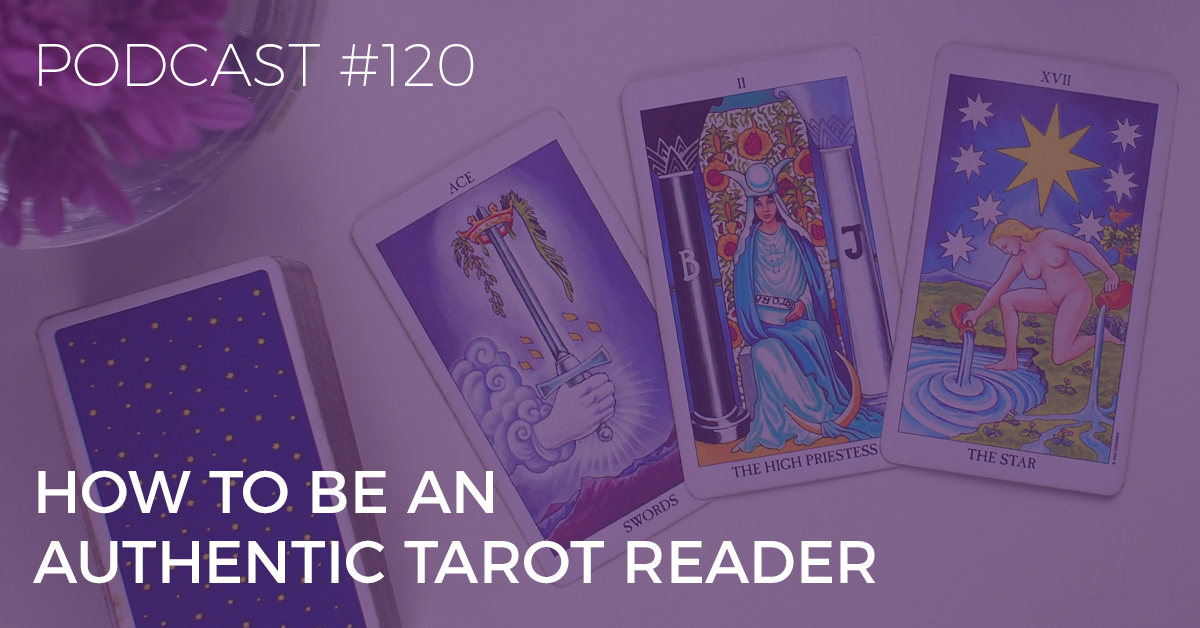 BTP120: How to Be an Authentic Tarot Reader