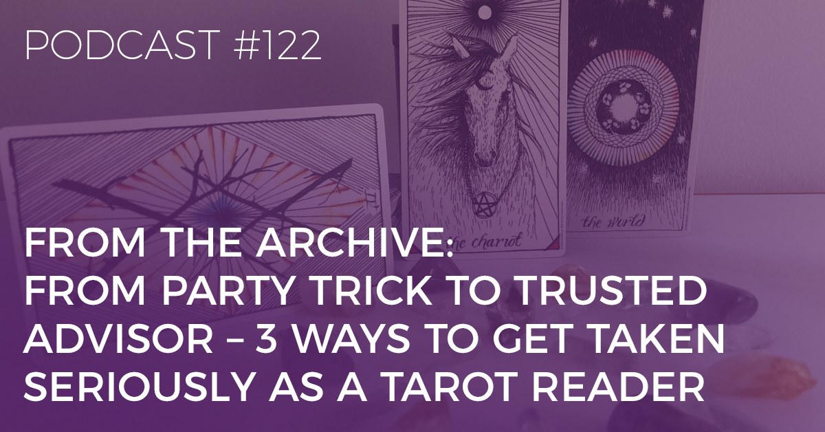 BTP122: From the Archive: From Party Trick to Trusted Tarot Advisor