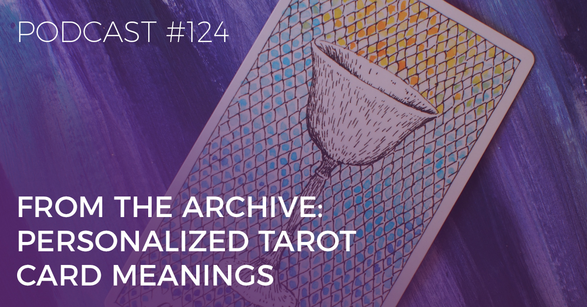 BTP124: 4 Ways to Personalise the Tarot Card Meanings and Make Them Pop
