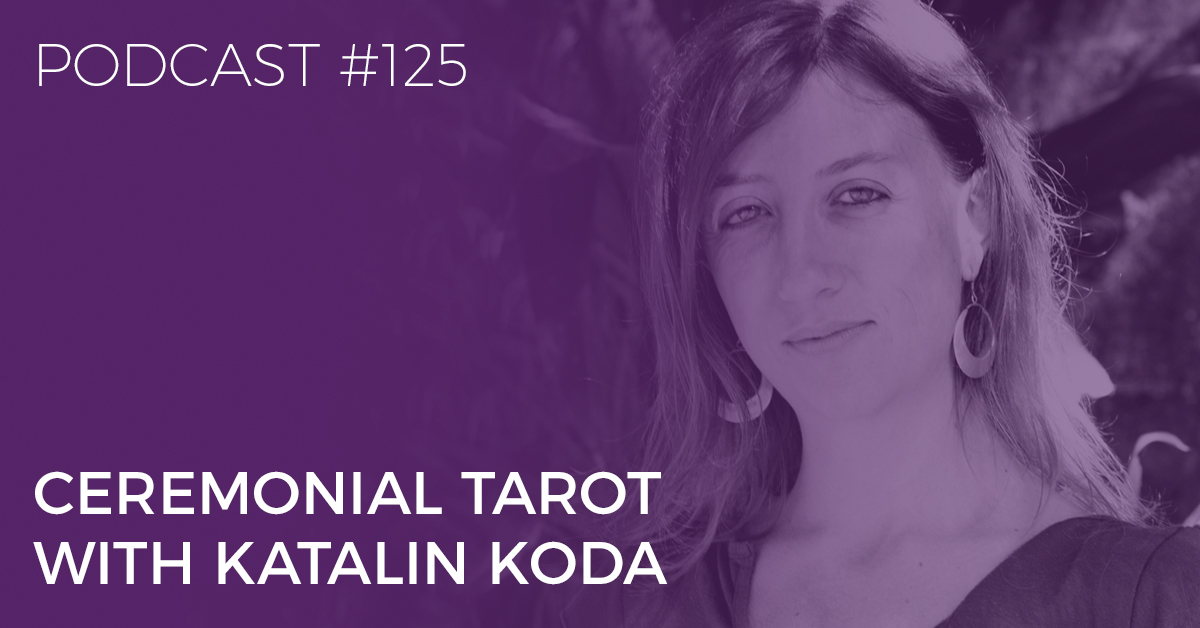 BTP125: Ceremonial Tarot with Katalin Koda