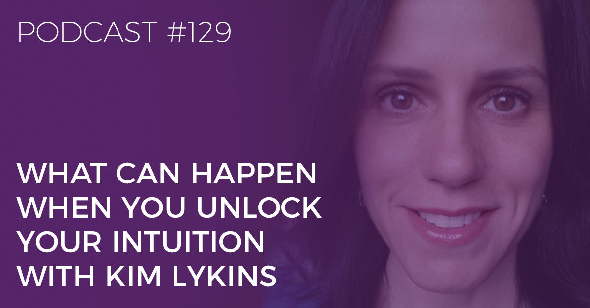 BTP129: Anything Can Happen When You Unlock Your Intuition with Kim Lykins