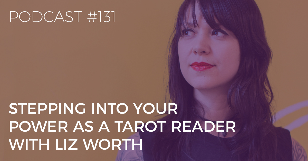 stepping into your power as a tarot reader with liz worth