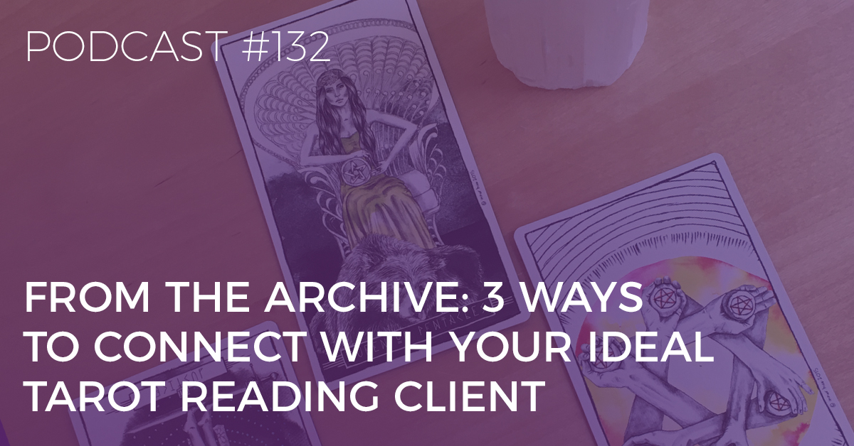 BTP132: 3 Ways to Connect with Your Ideal Tarot Reading Client