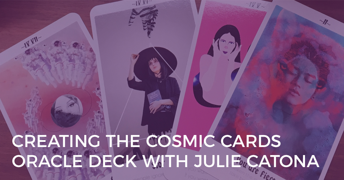 Creating the Cosmic Cards Oracle Deck with Julie Catona