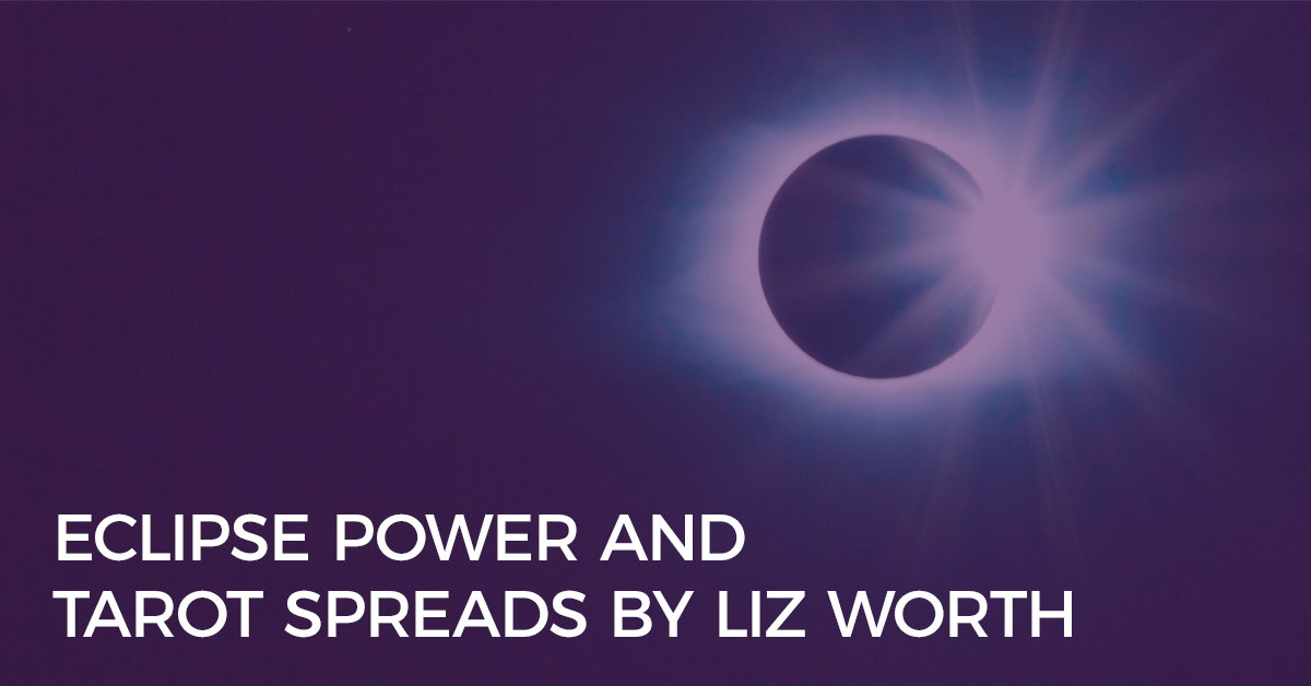 Eclipse Power and Tarot Spreads by Liz Worth