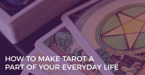 how to make tarot a part of your everyday life