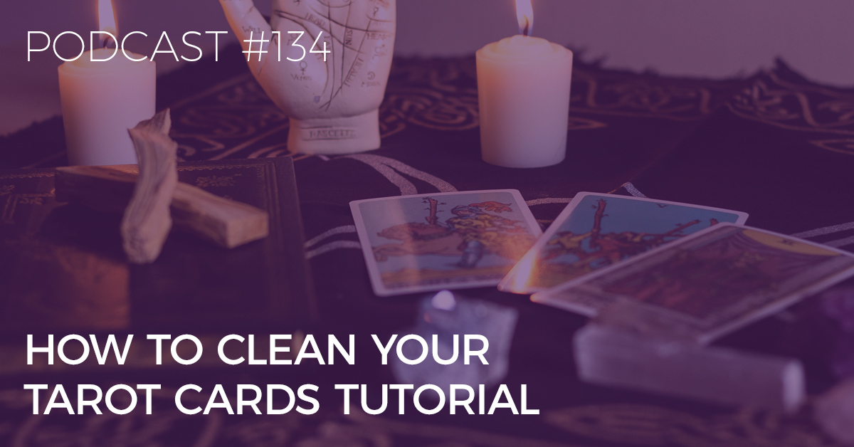 BTP134: Eight Ways to Clear and Cleanse Your Tarot Cards