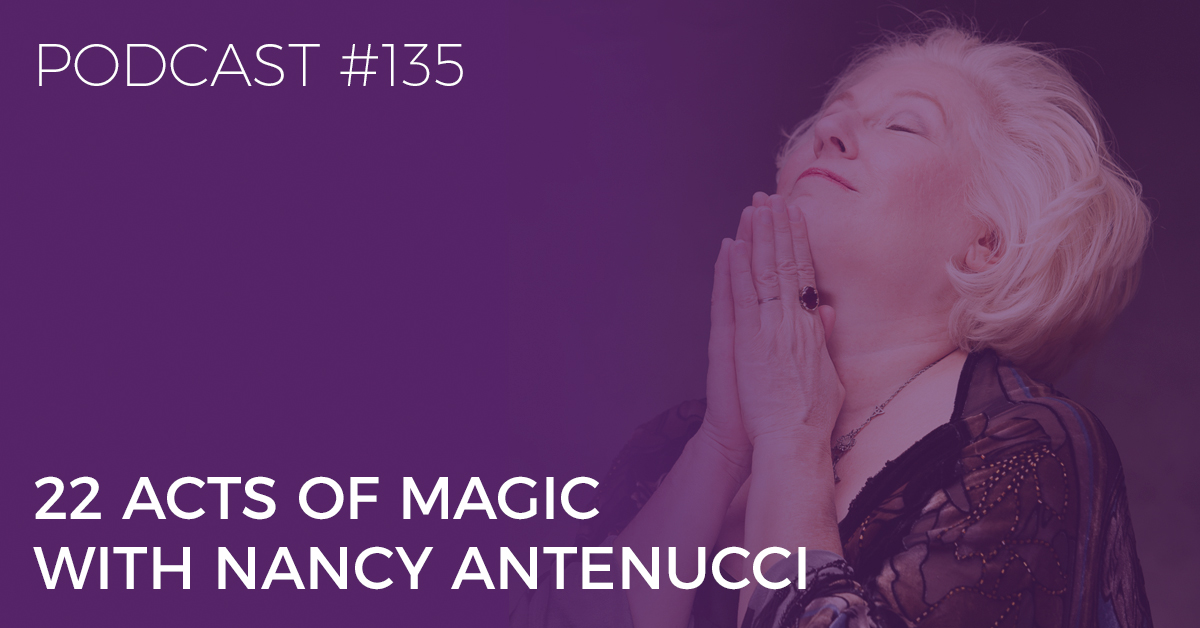 BTP135: 22 Acts of Magic with Nancy Antenucci