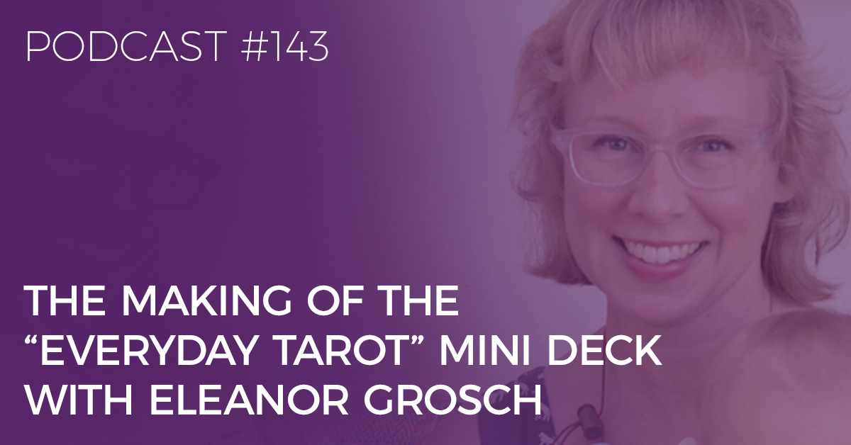 making the everyday tarot deck with eleanor grosch