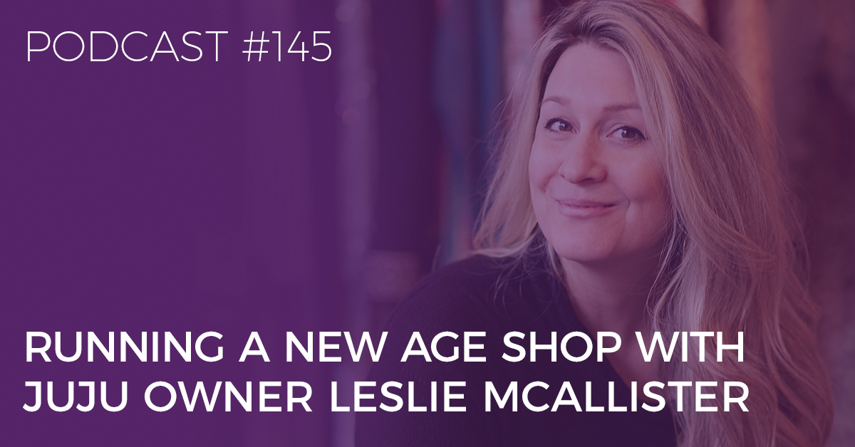 BTP145: Running a New Age Shop with Juju Owner Leslie McAllister