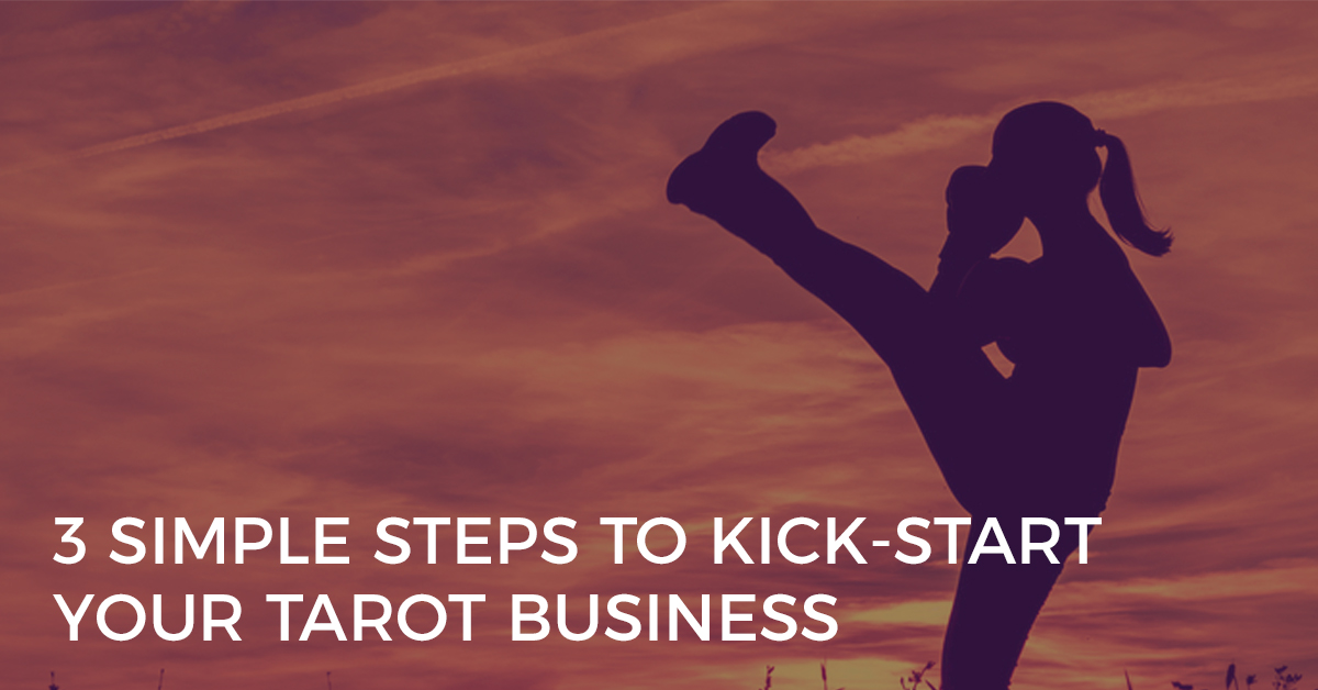 3 Simple Steps to Kick-Start Your Tarot Business