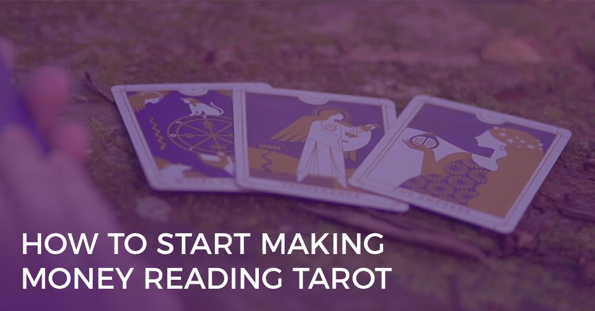 How to Start Making Money Reading Tarot