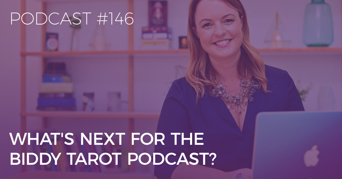 BTP146: What's Next for the Biddy Tarot Podcast?