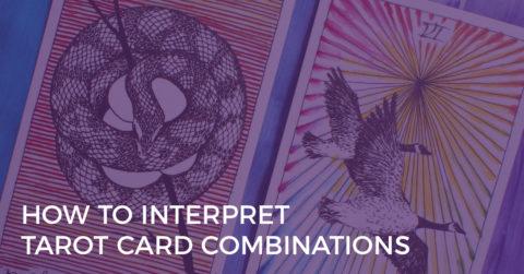 How to Interpret Tarot Card Combinations