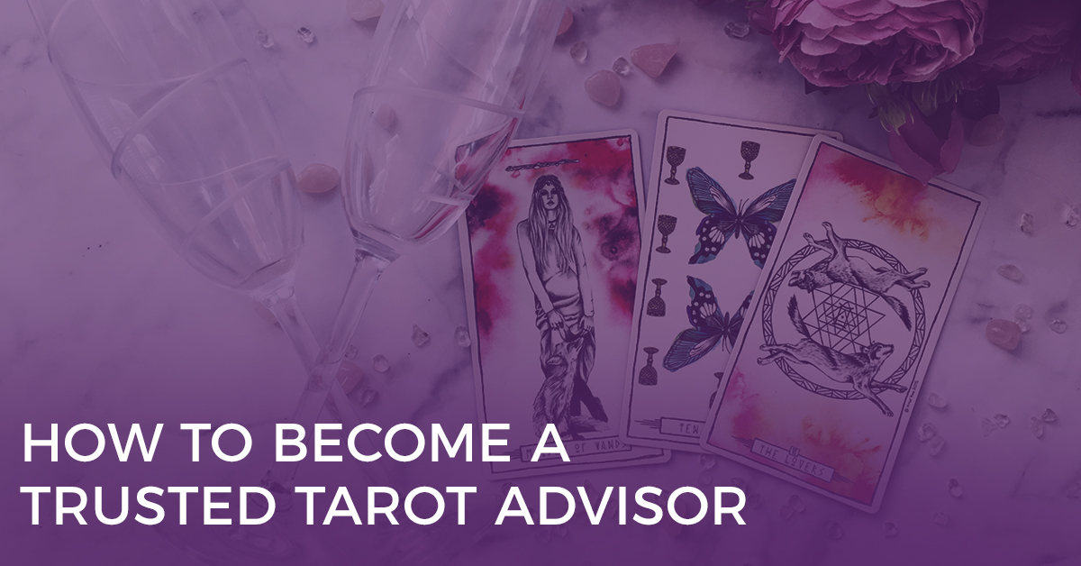 How to Become a Trusted Tarot Advisor