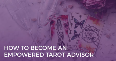 How to Become an Empowered Tarot Advisor