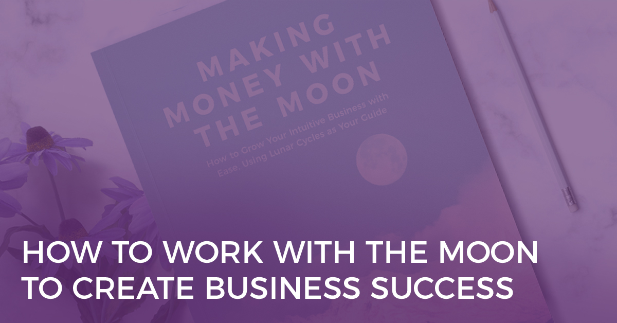How to Work With the Moon to Create Business Success