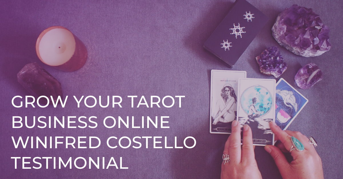 GROW YOUR TAROT BUSINESS ONLINE – WINIFRED COSTELLO TESTIMONIAL